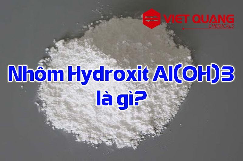 Nhôm Hydroxit Al(OH)3 là gì? Tính chất, ứng dụng của Nhôm Hydroxit
